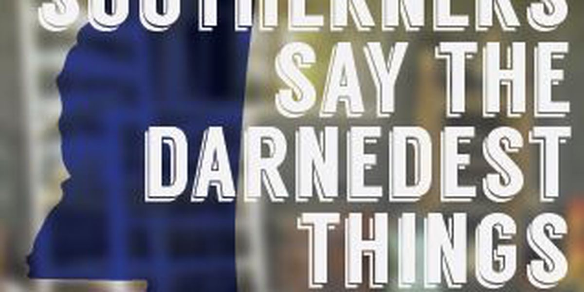 Southerners Say the Darndest Things