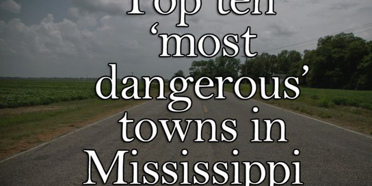 LIST: Top ten 'most dangerous' towns in Mississippi