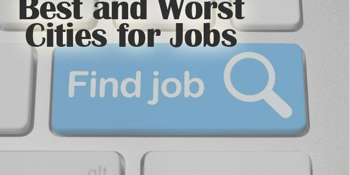 SLIDESHOW: Best and Worst Cities for Jobs